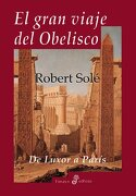 El Gran Viaje Del Obelisco - Robert Solé - Edhasa