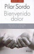 Bienvenido Dolor una Invitacion a Desarrollar la Voluntad de ser Feliz - Pilar Sordo - Planeta