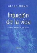 INTUICION DE LA VIDA: CUATRO CAPITULOS DE METAFISICA - Georg Simmel - Altamira