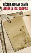 Adios A Los Padres - Hector Aguilar Camin - Literatura Random House