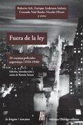 Fuera de la Ley. 20 Cuentos Policiales Argentinos (1910-1940) - Antología / Setton Román (Comp) - Editorial Adriana Hidalgo