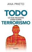 Todo lo que Necesitas Saber Sobre Terrorismo - Prieto Ana - Paidos