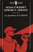 Los Guardianes de la Libertad: Propaganda, Desinformacion y Conse nso en los Medios de Comunicacion de Masas - Noam Chomsky - Critica
