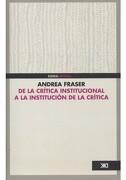 De la Critica Institucional a la Institucion de la Critica - Andrea Fraser - Siglo Xxi Editores