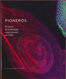 portada Pioneros el Inicio de la Biologia Experimental en Chile