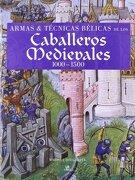 Armas y Técnicas Bélicas de los Caballeros Medievales 1000-1500: Weapons & Fighting Techniques of the Medieval Warrior 1000-1500 ad - Martin J. Dougherty - Libsa