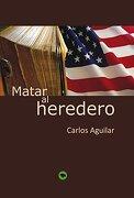 Matar al Heredero - Aguilar Carlos - Bubok Publishing