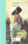 ninguna eternidad como la mia - angeles mastretta - ediciones cal y arena