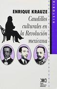 caudillos culturales en la revolucion mexicana - enrique krauze - siglo xxi mexico