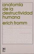 Anatomia de la Destructividad Humana - Erich Fromm - Siglo Xxi