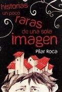 Historias Un Poco Raras De Una Sola Imagen - Pilar Roca - Editorial M1C SL