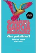 Obra Periodística 5. Notas de Prensa(2015) - Gabriel García Márquez - Diana