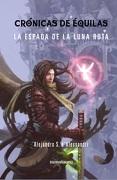 Crónicas De Équilas. La Espada De La Luna Rota - Alejandro S. D'Alessandri - Minotauro