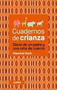 Cuadernos de Crianza. Diario de un Padre y una Niña de Cuento - Mauricio Koch - Paidos