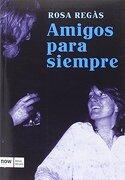 Amigos Para Siempre - Rosa Regàs Pagès - Now Books