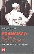 Francisco Entre los Lobos - Marco Politi - Fondo de Cultura Económica