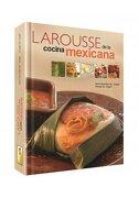 Larousse de la Cocina Mexicana © - Ediciones Larousse - Universidad Nacional Autónoma De México