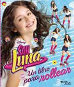 Soy Luna. Un Libro Para Rollear - Disney - Planeta Junior