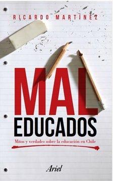 portada Mal Educados. Mitos y Verdades Sobre la Educacion en Chile