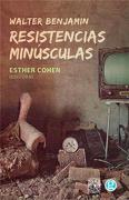 Walter Benjamin. Resistencias Minusculas - ESTHER COHEN (Editor) - Godot Ediciones