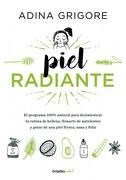 Piel Radiante el Programa 100% Natural Para Desintoxicar tu Rutina de Belleza - Adina Grigore - Grijalbo