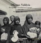 Olivares Valdivia. Fotografía Y Sociedad En Copiapó 1909 - 1948 - Boris Martínez, Samuel Salgado - Pehuén