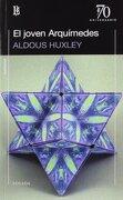 Joven Arquimedes (70 Aniversario), el - Aldous Huxley - Losada