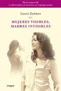 Mujeres visibles, madres invisibles (INTEGRAL) - Laura Gutman - Integral