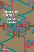 El Aprendizaje del Escritor - Jorge Luis Borges - Debolsillo