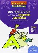 Vacaciones Santillana: 100 ejercicios para repasar ortografía y gramática - Lengua 5° Primaria - Santillana - Santillana