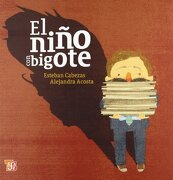 El niño con bigote - Esteban Cabezas - Fondo De Cultura Económica