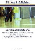 Gestión aeroportuaria: Colección de Fuentes. Discursos políticos actuales en España. (IX Legislatura, 2008-2009 / Tomo 3)