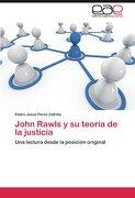 John Rawls y Su Teor a de La Justicia - John Rawls y Su Teor a de La Justicia - Editorial Acad Mica Espa Ola