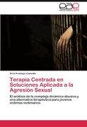 terapia centrada en soluciones aplicada a la agresi n sexual - siria aramayo zamudio - editorial acad mica espa ola