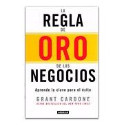La Regla de oro de los Negocios - Grant Cardone - Aguilar