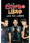 El Estupido Libro - Rix; Juanpa Zurita; Juca - Planeta Pub