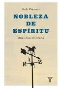 Nobleza de Espiritu. Una Idea Olvidada - Rob Riemen - Taurus