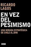 En vez del Pesimismo. Una Mirada Estratégica de Chile al 2040 - Ricardo Lagos Escobar - Debate