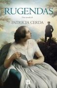 Rugendas. Una Novela - Patricia Cerda - Ediciones B