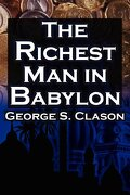 The Richest Man in Babylon: George S. Clason`s Bestselling Guide to Financial Success: Saving Money and Putting It to Work for You - Clason George S. - Parable Babylonian - Megalodon Entertainment LLC.