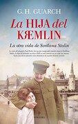 La Hija del Kremlin: La Otra Vida de Svetlana Stalin - G. H. Guarch - Almuzara