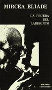 Prueba del Laberinto, la. Conversaciones con Claude - Henri Rocquet - Mircea Eliade - Ediciones Cristiandad, S.L.