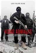 Vidas Armadas. Cuarenta Grupos Guerrilleros y Terroristas que Cambiaro - Luis Felipe Silva - Planeta