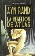 La rebelión de atlas - ayn rand - grito sagrado