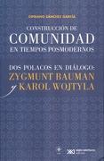Construccion de Comunidades en Tiempos Posmodernos dos Polacos en Diaologo: Zygmunt Bauman y Karol Wojtyla - García Sánchez - Siglo Xxi