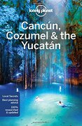 Lonely Planet Cancun, Cozumel & the Yucatan (Travel Guide)