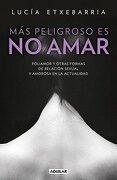 Más Peligroso es no Amar - Lucia Etxebarria - Aguilar