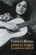 Violeta Parra. La Guitarra Indócil - Patricio Manns - Lumen
