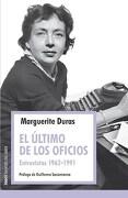 El Ultimo de los Oficios. Entrevistas 1962 - 1991 - Marguerite Duras - Paidos