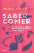 Saber Comer: 64 Reglas Básicas Para Aprender a Comer Bien - Michael Pollan - Grijalbo